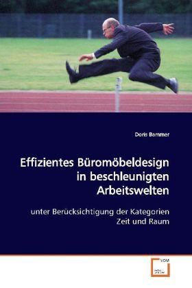 Effizientes Büromöbeldesign in beschleunigtenArbeitswelten als Buch von Doris Bammer