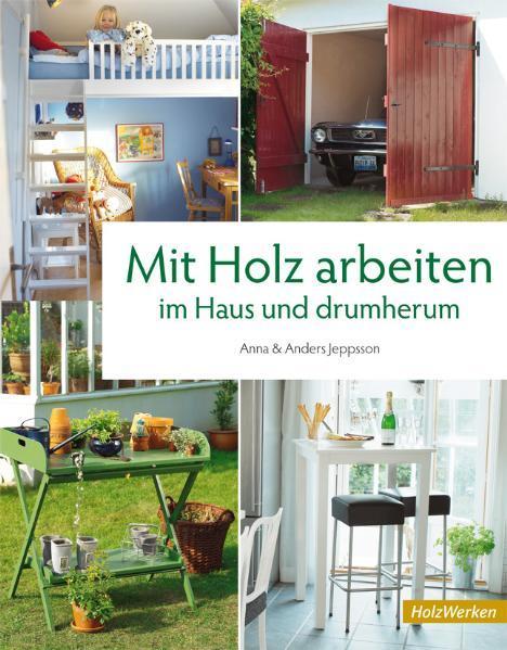 Mit Holz arbeiten im Haus und drumherum als Buch von Anna Jeppsson