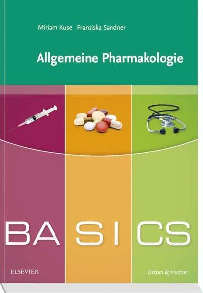 BASICS Allgemeine Pharmakologie als Buch von Franziska Sandner, Miriam Kuse