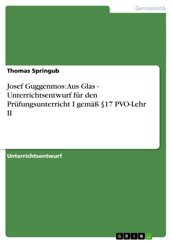 Josef Guggenmos: Aus Glas - Unterrichtsentwurf für den Prüfungsunterricht I gemäß §17 PVO-Lehr II als Buch von Thomas Sp