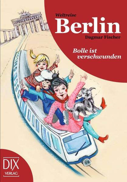 Weltreise Berlin: Bolle ist verschwunden als Buch von Dagmar Fischer