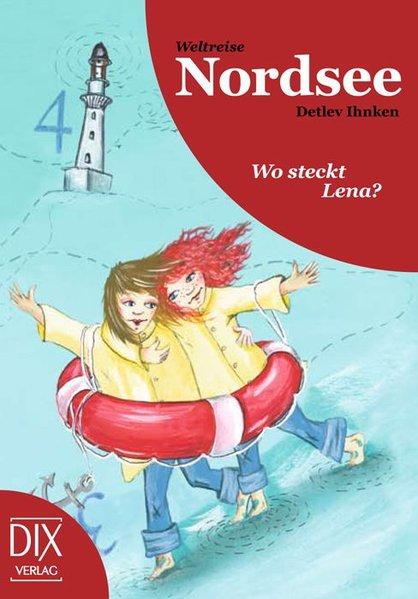 Weltreise Nordsee: Wo steckt Lena? als Buch von Detlev Ihnken