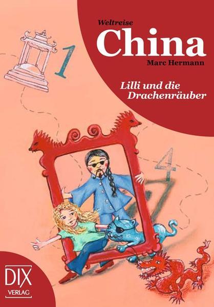 Weltreise China: Lilli und die Drachenräuber als Buch von Marc Hermann