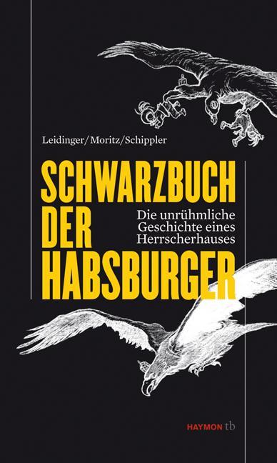 Schwarzbuch der Habsburger als Buch von Hannes Leidinger, Verena Moritz, Berndt Schippler