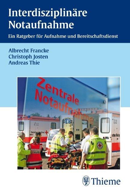 Interdisziplinäre Notaufnahme als Buch von Albrecht Francke, Christoph Josten, Andreas Thie