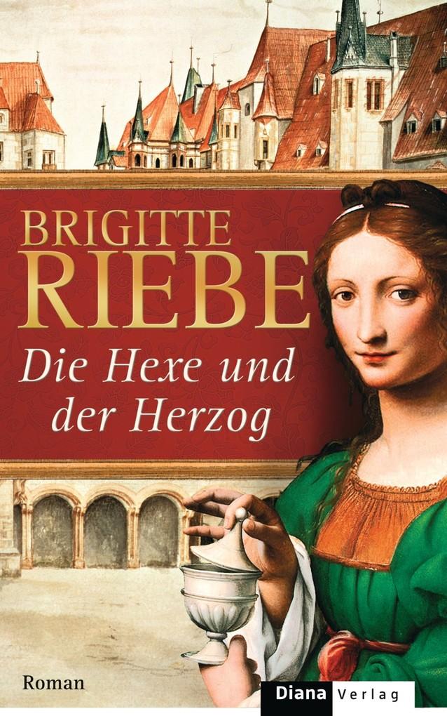 Die Hexe und der Herzog als eBook von Brigitte Riebe