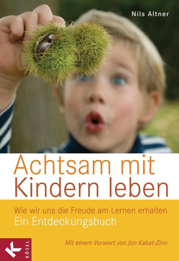 Achtsam mit Kindern leben als eBook von Nils Altner