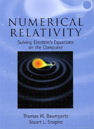 Numerical Relativity als Buch von Thomas W. Baumgarte, Stuart L. Shapiro