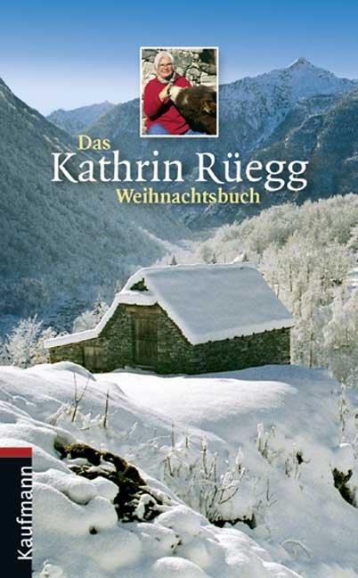 Das Kathrin Rüegg Weihnachtsbuch als Buch von