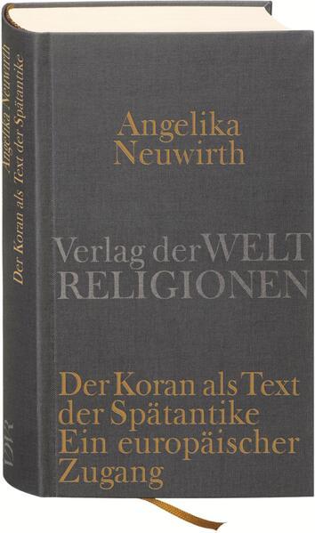 Der Koran als Text der Spätantike. Ein europäischer Zugang als Buch von Angelika Neuwirth