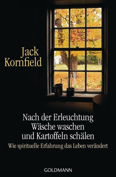 Nach der Erleuchtung Wäsche waschen und Kartoffeln schälen als Taschenbuch von Jack Kornfield