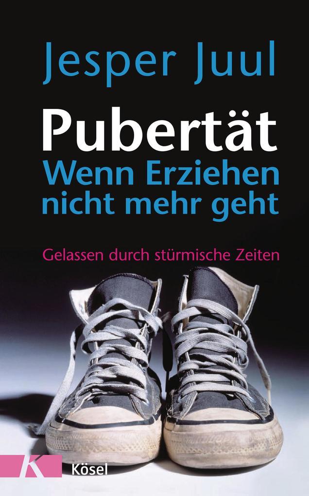 Pubertät - wenn Erziehen nicht mehr geht als Buch von Jesper Juul