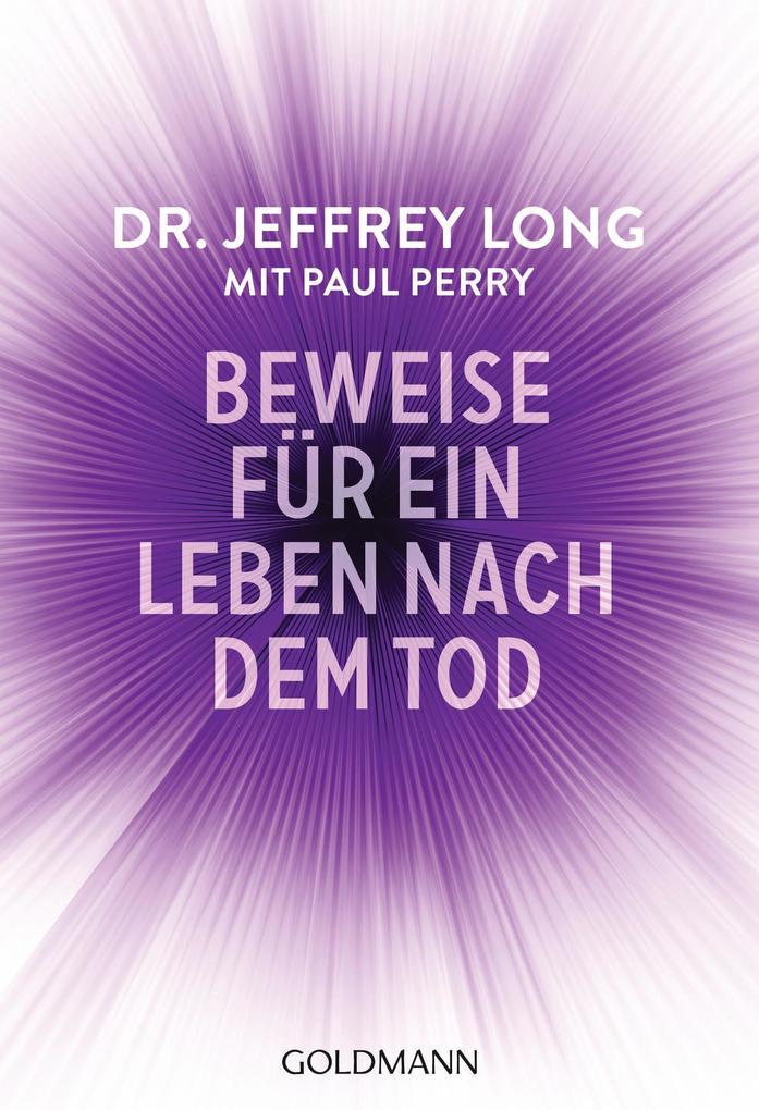 Beweise für ein Leben nach dem Tod als Taschenbuch von Jeffrey Long, Paul Perry
