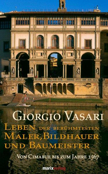 Leben der berühmtesten Maler, Bildhauer und Baumeister als Buch von Giorgio Vasari