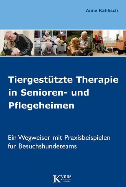 Tiergestützte Therapie in Senioren- und Pflegeheimen als Buch von Anne Kahlisch