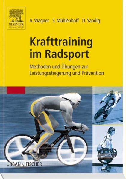 Krafttraining im Radsport als Buch von Andreas Wagner, Sebastian Mühlenhoff, Dennis Sandig