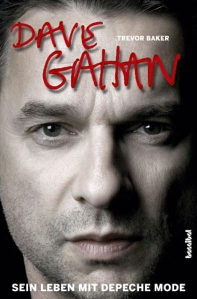 Dave Gahan - Sein Leben mit Depeche Mode als Buch von Trevor Baker