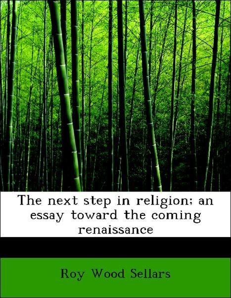 The next step in religion; an essay toward the ...