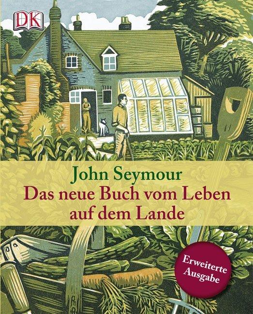 Das neue Buch vom Leben auf dem Lande als Buch von John Seymour