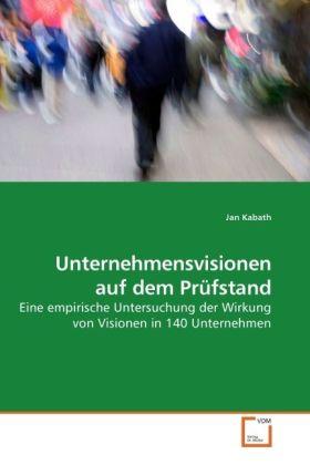 Unternehmensvisionen auf dem Prüfstand als Buch von Jan Kabath