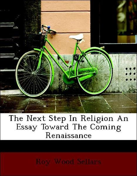 The Next Step In Religion An Essay Toward The C...