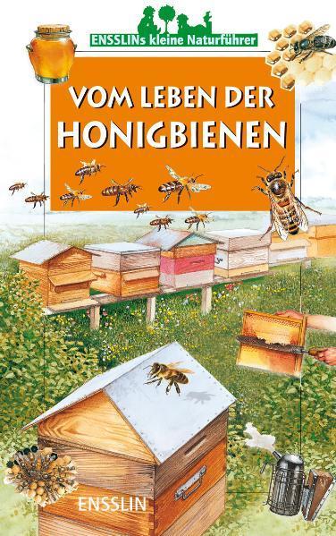 Ensslins kleine Naturführer. Vom Leben der Honigbienen als Buch von Léon Rogez