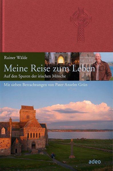 Meine Reise zum Leben als Buch von Rainer Wälde, Anselm Grün