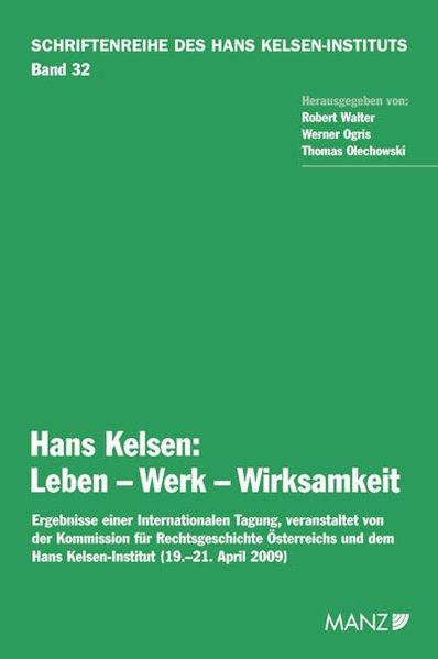 Hans Kelsen Leben - Werk - Wirksamkeit als Buch von