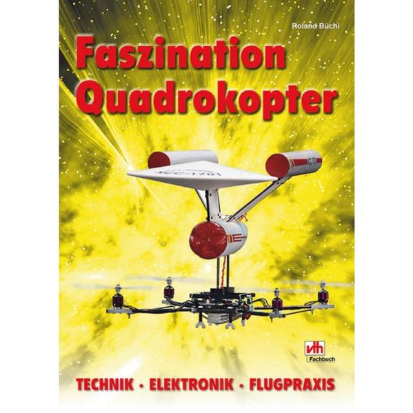 Faszination Quadrokopter als Buch von Roland Büchi
