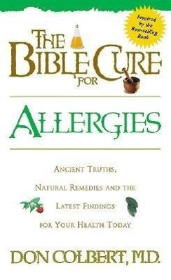 The Bible Cure for Allergies: Ancient Truths, Natural Remedies and the Latest Findings for Your Health Today als Taschenbuch