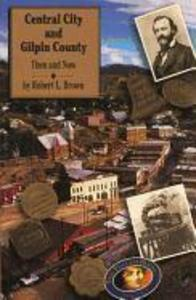 Central City and Gilpin County: Then and Now als Taschenbuch