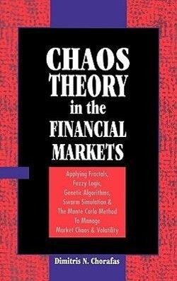 Chaos Theory in the Financial Markets: Applying Fractals, Fuzzy Logic, Genetic Algorithms, Swarm Simulation & the Monte Carlo Method to Manage Market als Buch