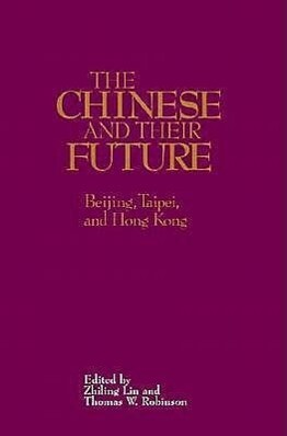 The Chinese and Their Future Beijing, Taipei, and Hong Kong als Taschenbuch