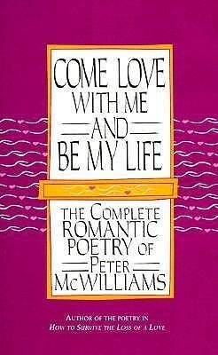 Come Love with Me and Be My Life: The Collected Romantic Poetry of Peter McWilliams als Buch