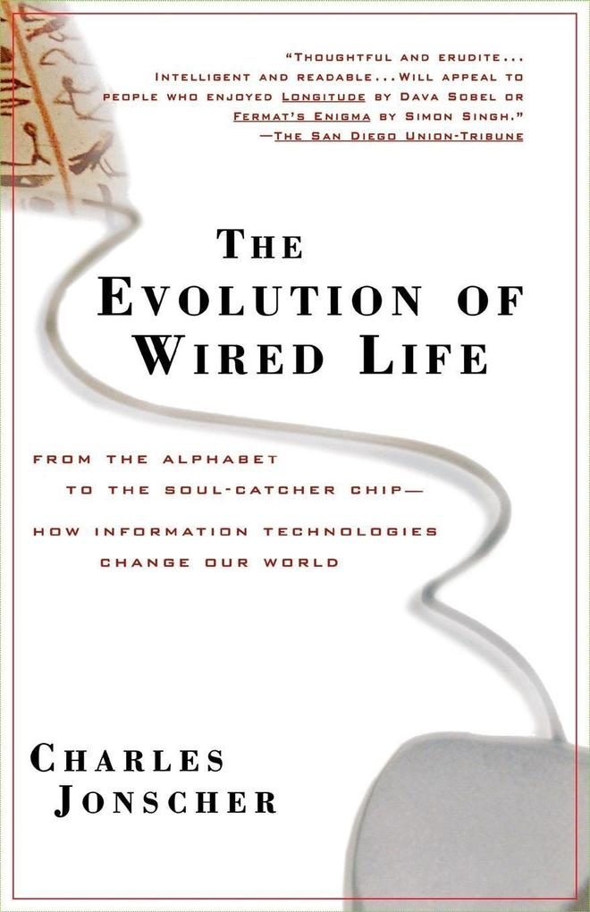 The Evolution of Wired Life: From the Alphabet to the Soul-Catcher Chip -- How Information Technologies Change Our World als Buch