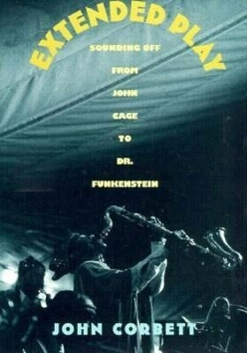 Extended Play: Sounding Off from John Cage to Dr. Funkenstein als Taschenbuch