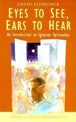 Eyes to See, Ears to Hear: An Introduction to Ignatian Spirituality als Taschenbuch