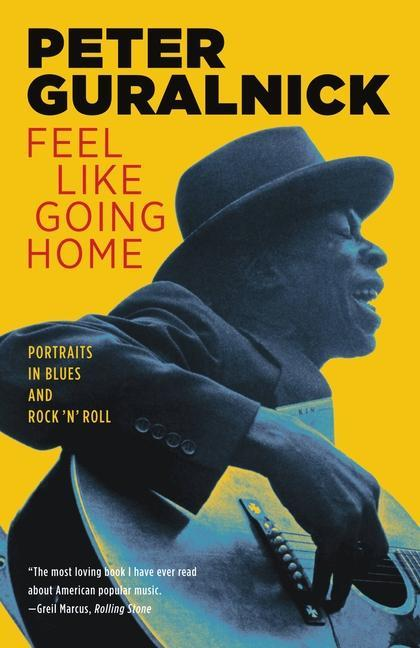 Feel Like Going Home: Portraits in Blues and Rock 'n' Roll als Taschenbuch