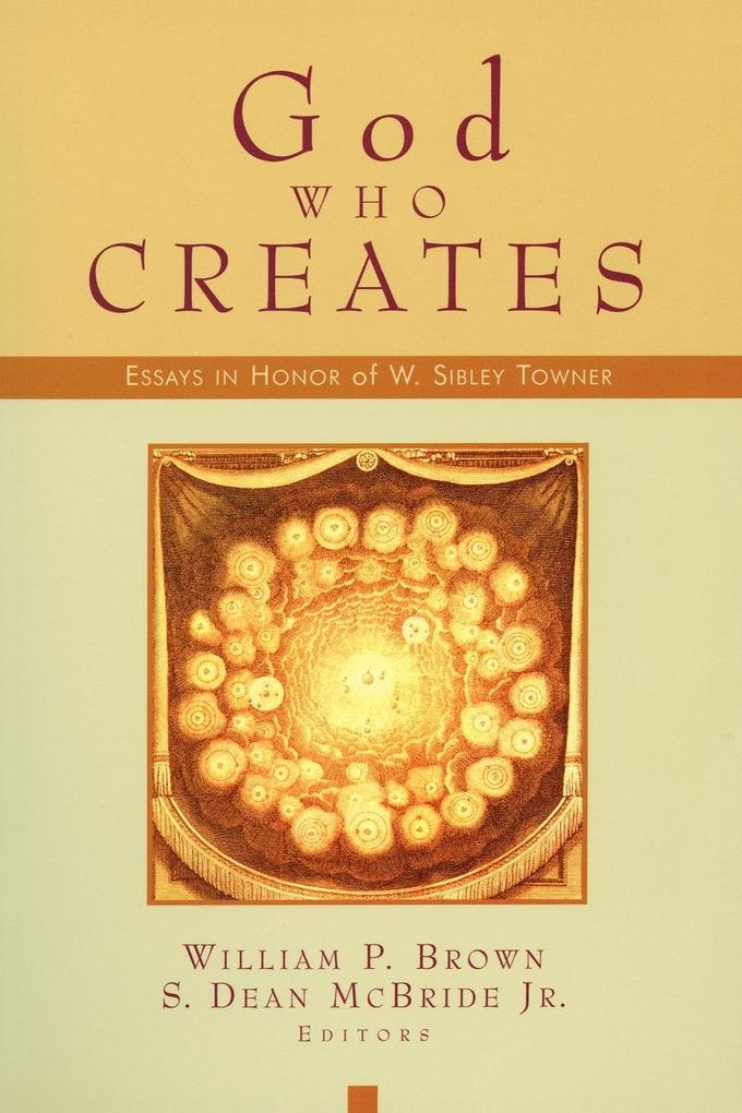 God Who Creates: Essays in Honor of W. Sibley Towner als Taschenbuch