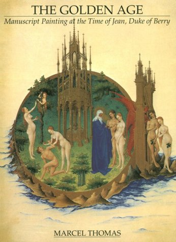 The Golden Age: Manuscript Painting at the Time of Jean, Duke de Berry als Taschenbuch