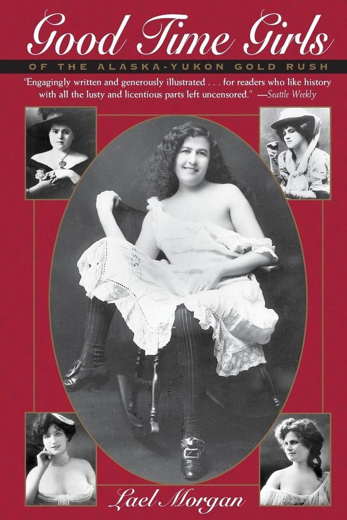 Good Time Girls of the Alaska-Yukon Gold Rush: Secret History of the Far North als Taschenbuch