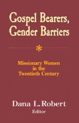 Gospel Bearers, Gender Barriers: Missionary Women in the Twentieth Century als Taschenbuch