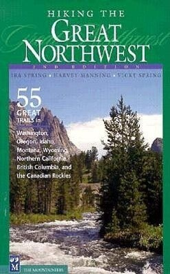 Hiking the Great Northwest: The 55 Greatest Trails in Washington, Oregon, Idaho, Montana, Wyoming, British Columbia, Canadian Rockies, and Norther als Taschenbuch