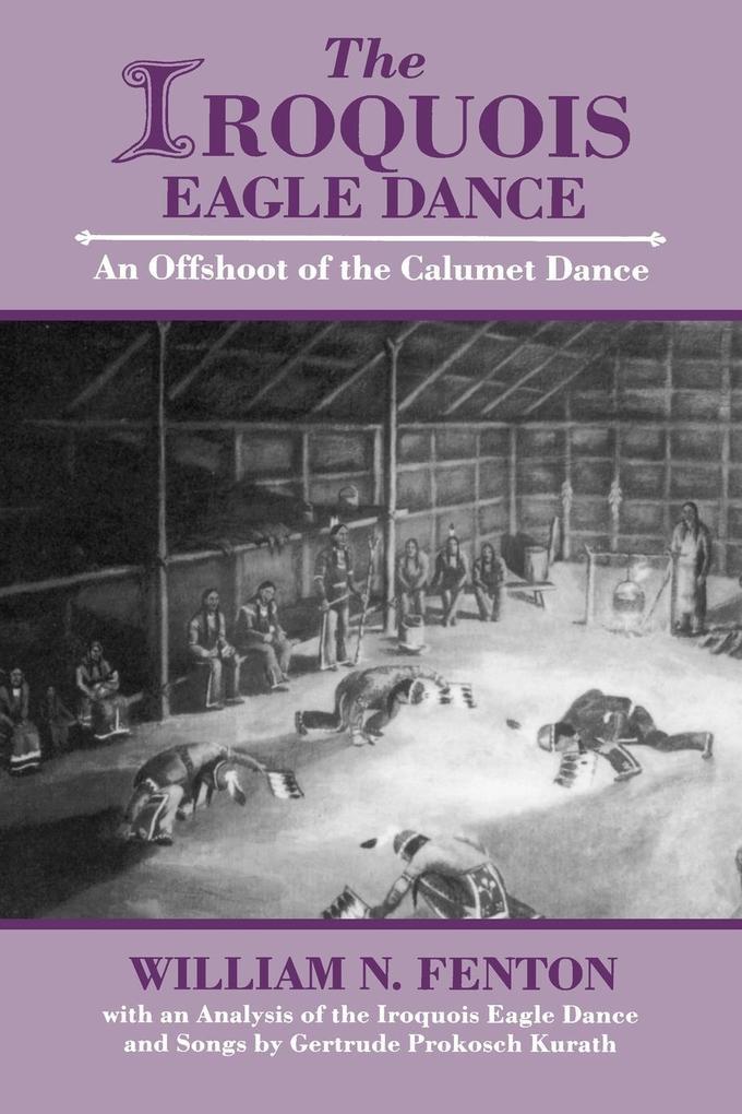 The Iroquois Eagle Dance: An Offshoot of the Calumet Dance als Taschenbuch