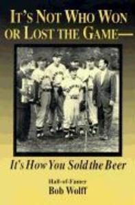 It's Not Who Won or Lost the Game: It's How You Sold the Beer als Buch