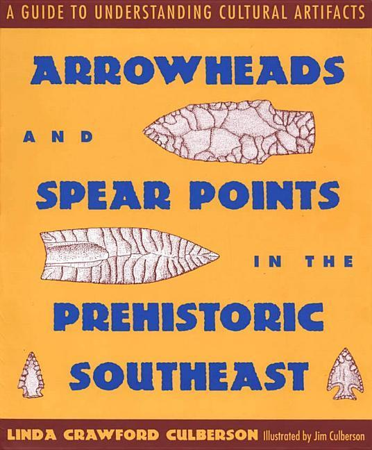 Arrowheads and Spear Points in the Prehistoric Southeast: A Guide to Understanding Cultural Artifacts als Taschenbuch