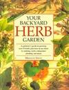 Your Backyard Herb Garden: A Gardener's Guide to Growing Over 50 Herbs Plus How to Use Them in Cooking, Crafts, Companion Planting and More