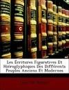 Les Écritures Figuratives Et Hiéroglyphiques Des Différents Peuples Anciens Et Modernes