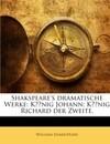 Shakspeare's dramatische Werke: König Johann; König Richard der Zweite.