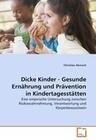 Dicke Kinder - Gesunde Ernährung und Prävention in Kindertagesstätten